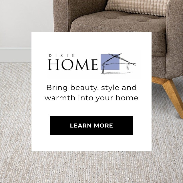 Dixie Home - Bring beauty, style and warmth into your home - Learn more
