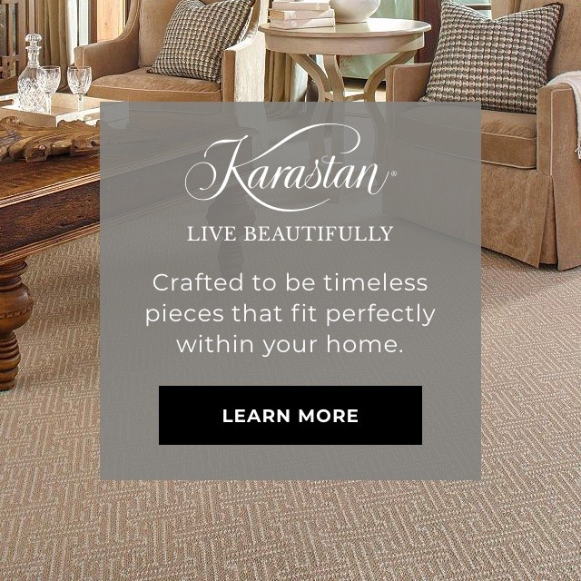 Karastan - Crafted to be timeless pieces that fit perfectly within your home. - LEARN MORE